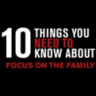 10 Things You Should Know About Focus On The Family