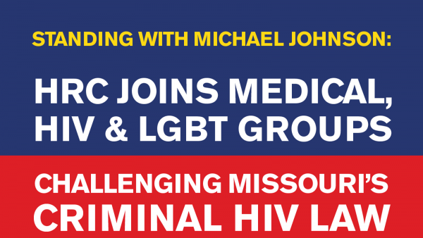 HRC Joins Medical, HIV and LGBT Groups Challenging Missouri's Criminal HIV Law